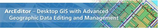 ArcEditor - Desktop GIS für die Erfassung und das Management auch komplexer Geodaten